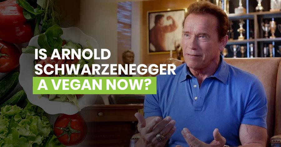 Is Arnold Schwarzenegger A Vegan Now Featured Image